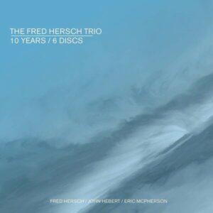 10 Years / 6 Discs - The Fred Hersch Trio
