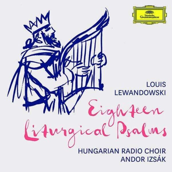 Louis Lewandowski: 18 Liturgical Psalms - Hungarian Radio Choir