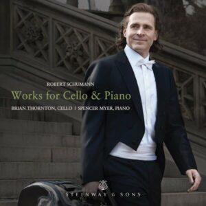Robert Schumann: Works For Cello & Piano - Brian Thornton