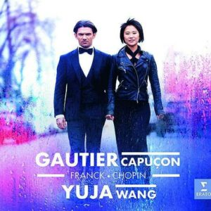 Franck / Chopin - Gautier Capucon & Yuja Wang