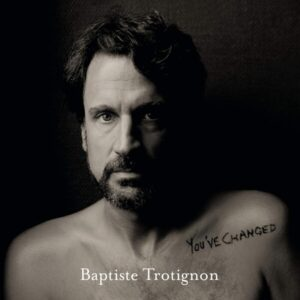 You've Changed (Vinyl) - Baptiste Trotignon