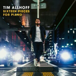 Sixteen Pieces For Piano - Tim Allhoff