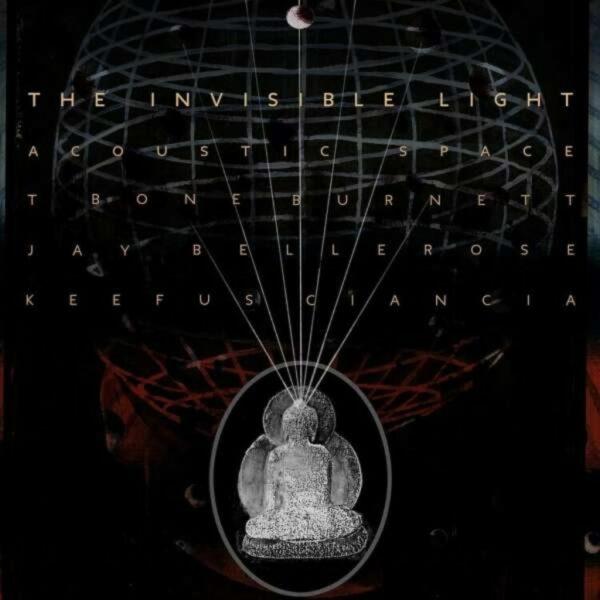The Invisible Light: Accoustic Space - T Bone Burnett