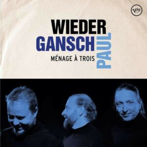 Menage A Trois - Wieder, Gansch & Paul