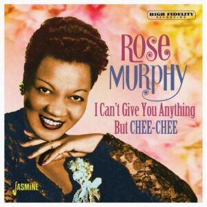 I Can't Give You Anything But Chee-Chee - Rose Murphy