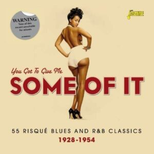 You Got To Give Me Some Of It, 55 Risqué Blues And R&B Classics 1928-1954