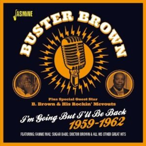 I'm Going But I'll Be Back 1959-62 - Buster  Brown