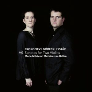 Ysaye / Gorecki / Prokofiev: Sonatas For Two Violins - Maria Milstein & Mathieu Van Bellen