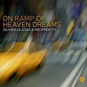 On Ramp Of Heaven Dreams - Olivier Le Goas & Reciprocity