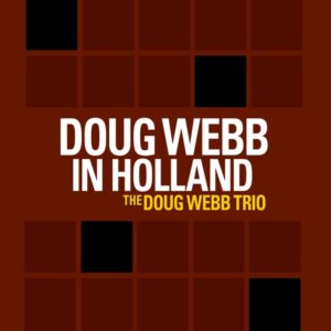 Doug Webb In Holland - The Doug Webb Trio