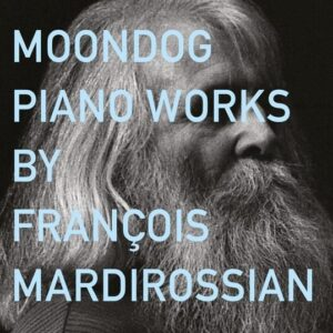 Moondog: Piano Works - François Mardirossian