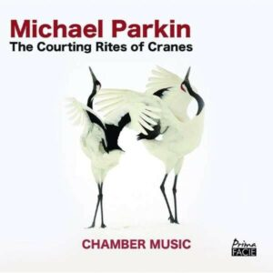 Michael Parkin: Courting Rites Of Cranes - Ian Pace