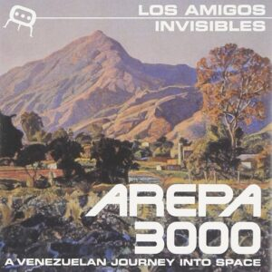 Arepa 3000: A Venezuelan Journey Into Space - Los Amigos Invisibles