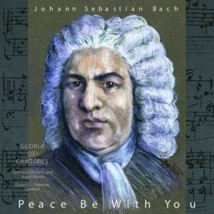 Bach: Peace Be With You - Gloria Dei Cantores