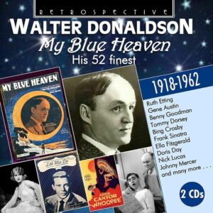 The Songs Of Walter Donaldson: My Blue Heaven - Walter Donaldson