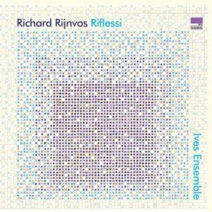 Richard Rijnvos: Riflessi - Ives Ensemble