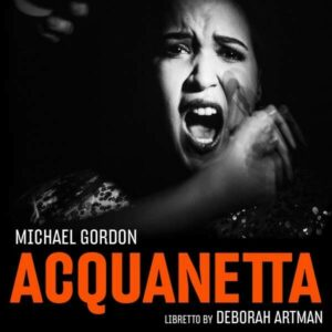 Michael Gordon: Acquanetta - Bang On A Can