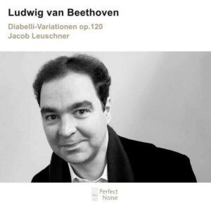 Beethoven: Diabelli -Variationen Op. 120 - Jacob Leuschner