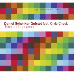 Schenker / Cheek: Times Of Innocence - Daniel Schenker Quintet Feat. Chris Cheek
