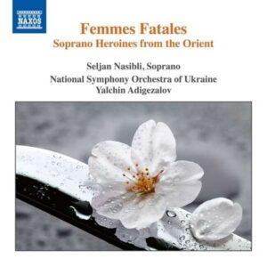 Femmes Fatales, Soprano Heroines from the Orient - Seljan Nasibili