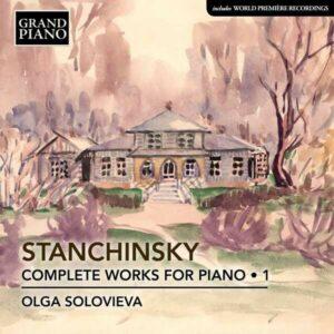 Alexey Stanchinsky: Complete Works For Piano (Volume 1) - Olga Solovieva