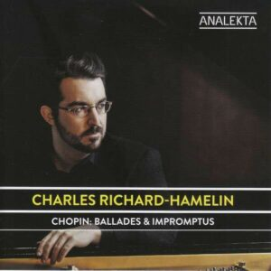 Frederic Chopin: Ballades & Impromptus - Charles Richard-Hamelin