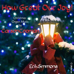 Carson Cooman: How Great Our Joy!, Organ Music For Christmas - Erik Simmons
