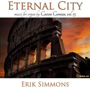 Carson Cooman: Eternal City, Organ Music Vol. 13 - Erik Simmons