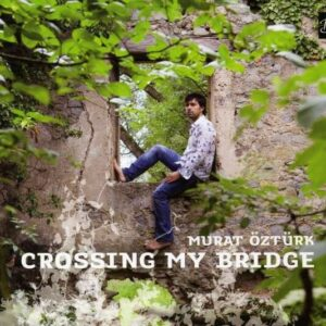 Crossing My Bridge - Murat Öztürk