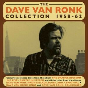 The Dave Van Ronk Collection 1958-62 - Dave Van Ronk