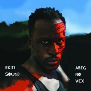 Abeg No Vex (Vinyl) - Ekiti Sound