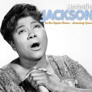 In The Upper Room / Amazing Grace - Mahalia Jackson