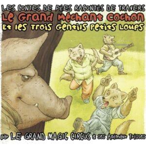 Le Grand Mechant Cochon Et Les Trois Gentils Petits Loups - Le Grand Magic Circus