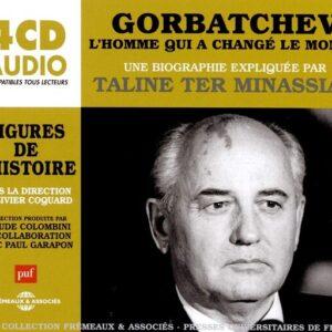 Gorbatchev, l'Homme Qui a Changé Le Monde - Une Biographie Expliquée