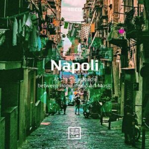 Napoli. At The Crossroads Between Popular And Art Music