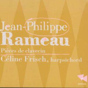 Rameau: Pieces De Clavecin - Celine Frisch