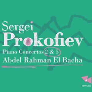 Prokofiev: Piano Concertos Nos. 2 & 5 - Abdel Rahman El Bacha