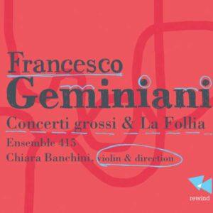 Geminiani: Concerti grossi & La Follia - Ensemble 415
