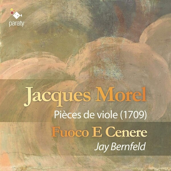 Jacques Morel: Pieces De Viole (1709) - Fuoco E Cenere