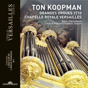 Bach, J.S. - Clerembault - Couperin - Daquin: Grandes Orgues 1710 Chapelle Royale Versailles - Ton Koopman