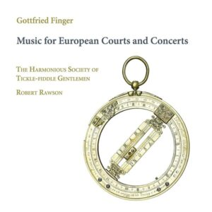 Gottfried Finger: Music For European Courts And Concerts - The Harmonious Society Of Tickle-Fiddle Gentlemen