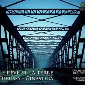 Debussy / Ginastera: Le Reve Et La Terre - Orchestre De Lutetia