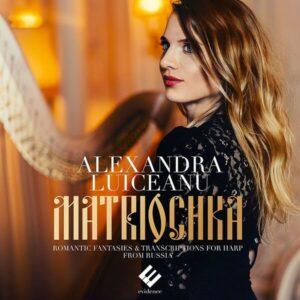 Matriochka: Romantic Fantaisies & Transcriptions from Russia - Alexandra Luiceanu