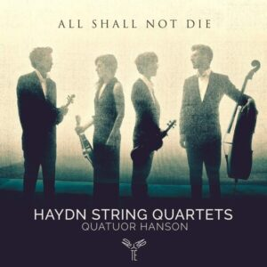 Joseph Haydn: All Shall Not Die - Quatuor Hanson