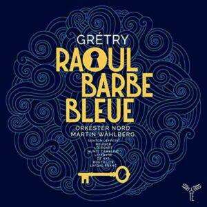 Andre-Ernest-Modeste Gretry: Raoul Barbe Bleue - Stephane Rougier