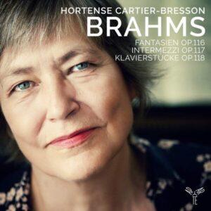 Brahms Fantasien Op. 116, Intermezzi, Op. 117, Klavierstücke, Op. 118 - Hortense Cartier-Bresson