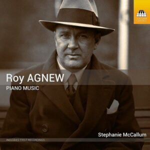 Roy Agnew: Piano Music - Stephanie McCallum