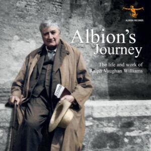 Albion's Journey: The Life and Work of Ralph Vaughan Williams