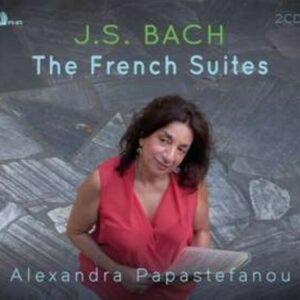 Bach: The French Suites - Alexandra Papastefanou