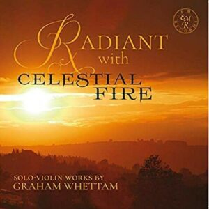Radiant With Celestial Fire: Solo Violin Works By Graham Whettam - Rupert Marshall-Luck